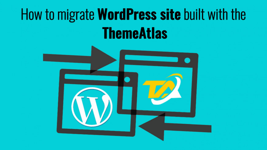 How to migrate WordPress site built with the ThemeAtlas