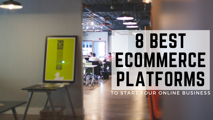 8 Best eCommerce Platforms To Start Your Online Business